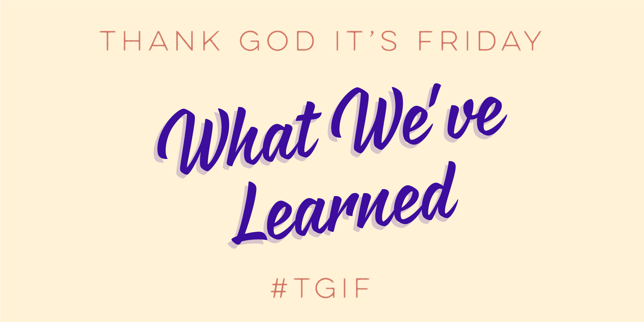 TGIF & weekly review